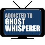 Addicted to Ghost Whisperer