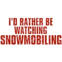 I'd Rather Be Watching Snowmobiling