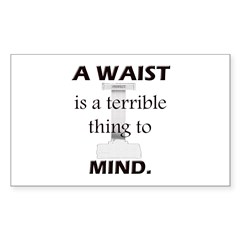 A Waist is a Terrible Thing to Mind T-Shirts Gifts Sticker (Rectangle)