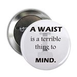 A Waist is a Terrible Thing to Mind T-Shirts Gifts 2.25