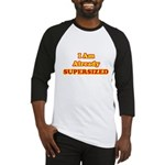 I Am Already Supersized T-Shirts & Gifts Baseball Jersey