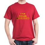 I Am Already Supersized T-Shirts & Gifts Dark T-Shirt
