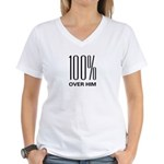 100 Percent Over Him Women's V-Neck T-Shirt