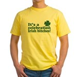 It's a celebration Irish Bitches Yellow T-Shirt