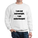 I am not overweight... Sweatshirt