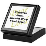 Lord, If I Can't Be Skinny, Let My Friends Be Fat Keepsake Box