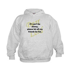 Lord, If I Can't Be Skinny, Let My Friends Be Fat Kids Hoodie