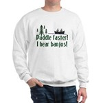 Paddle faster, I hear banjos Sweatshirt