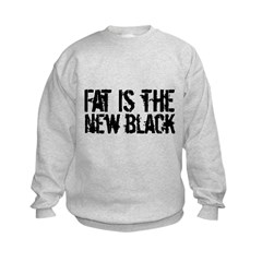 Fat Is The New Black Funny T-Shirts & Gifts Kids Sweatshirt