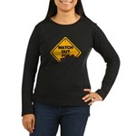Watch Out! Women's Long Sleeve Dark T-Shirt