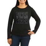 Barack is the New Black Women's Long Sleeve Dark T-Shirt
