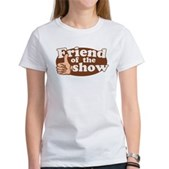 Friend of the Show Women's T-Shirt