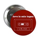 "Love Is Mix Tapes 2.25"" Button (100 pack)"