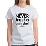 Never Trust A Skinny Chef Women's T-Shirt