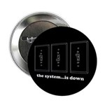 "The System...Is Down 2.25"" Button (10 pack)"