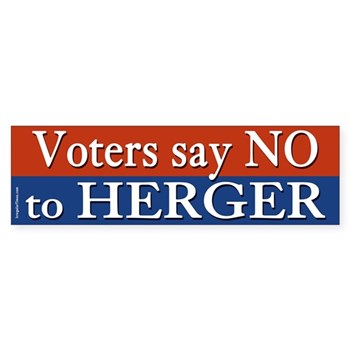 Voters say NO to Wally Herger.  We have had enough of his right-wing antics in Congress!  (Anti-Herger bumper sticker)