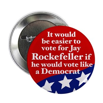 It would be easier to vote for Senator Rockefeller if he started acting like a Democrat!  (Progressive Senatorial Campaign Button against Jay Rockefeller)