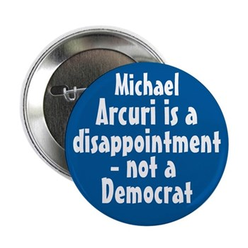 Michael Arcuri is a Disappointment, not a Democrat (Anti-Arcuri Campaign Button)