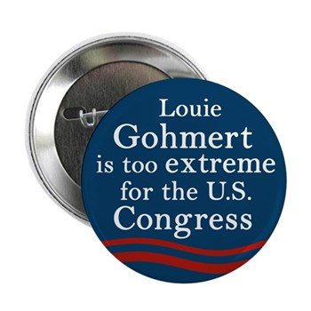 Louie Gohmert is too extreme for the U.S. Congress button