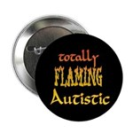 "Totally Flaming Autistic 2.25"" Button"