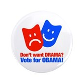 This funny Obama design inspired by iconic theatrical drama masks reads: Don't want Drama? Vote for Obama! Tragedy is shown in Republican red while Obama & happier times are shown in blue. Vote Obama!