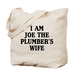 I Am Joe The Plumber's Wife Tote Bag