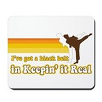 Black Belt in Keepin It Real Mousepad