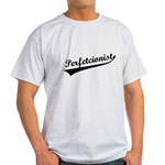 Funny Perfetcionist T-Shirts Light T-Shirt