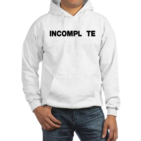 INCOMPL TE Hooded Sweatshirt