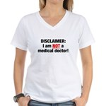 Disclaimer: I am NOT a Medical Doctor Women's V-Neck T-Shirt