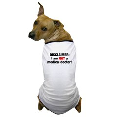 Disclaimer: I am NOT a Medical Doctor Dog T-Shirt
