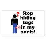 Stop Hiding Tags In My Pants! Sticker (Rectangle)