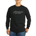 Flatulence Is A Virtue Long Sleeve Dark T-Shirt