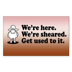 We're Here We're Sheared Get Used To It! Sticker (Rectangle)