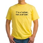 I'm a Lurker, Not a Writer Yellow T-Shirt