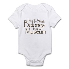 This T-Shirt Belongs in a Museum Infant Bodysuit