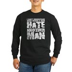 What Makes a Man Hate Another Man? Long Sleeve Dark T-Shirt