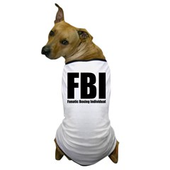 FBI: Fanatic Boxing Individual Dog T-Shirt