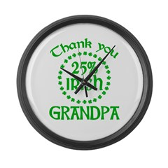 25% Irish - Thank You Grandpa Large Wall Clock