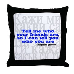 Tell Me Who Your Friends Are.. Throw Pillow