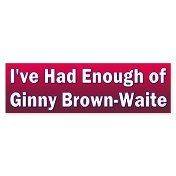 I've Had Enough of Ginny Brown-Waite Bumper Sticker
