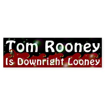 Rep. Tom Rooney is Downright Looney! Bumper Sticker against Tom Rooney