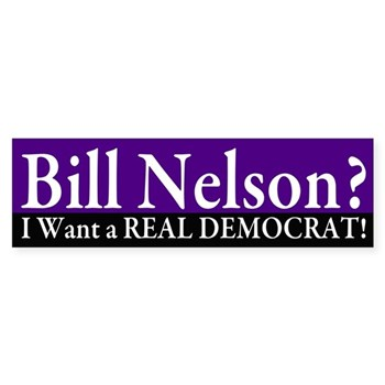 Bill Nelson?  I want a REAL Democrat bumper sticker