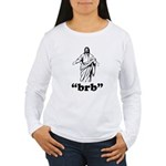 Jesus BRB Women's Long Sleeve T-Shirt