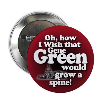 Oh, how I wish that Gene Green would grow a spine!  (Congressional campaign button expressing discontent with Rep. Gene Green of Texas)
