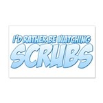 I'd Rather Be Watching Scrubs 22x14 Wall Peel