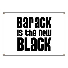 Barack is the New Black Banner