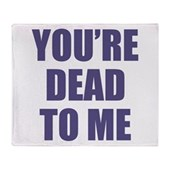 You're Dead to Me Stadium Blanket