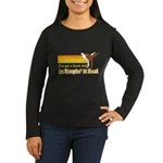 Black Belt in Keepin It Real Women's Long Sleeve Dark T-Shirt