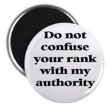 Do not confuse your rank with my authority Magnet